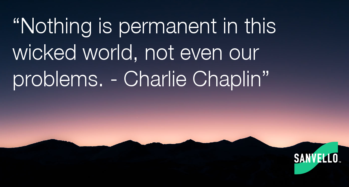 Nothing Is Permanent In This Wicked World Not Even Our Problems