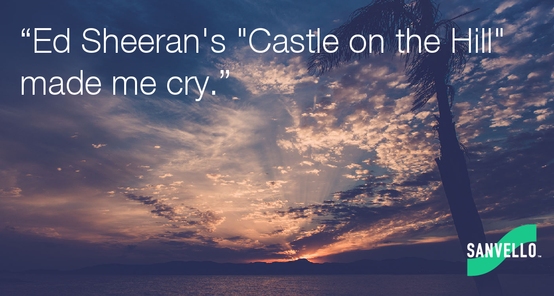 Ed Sheeran's Castle on the Hill made me cry