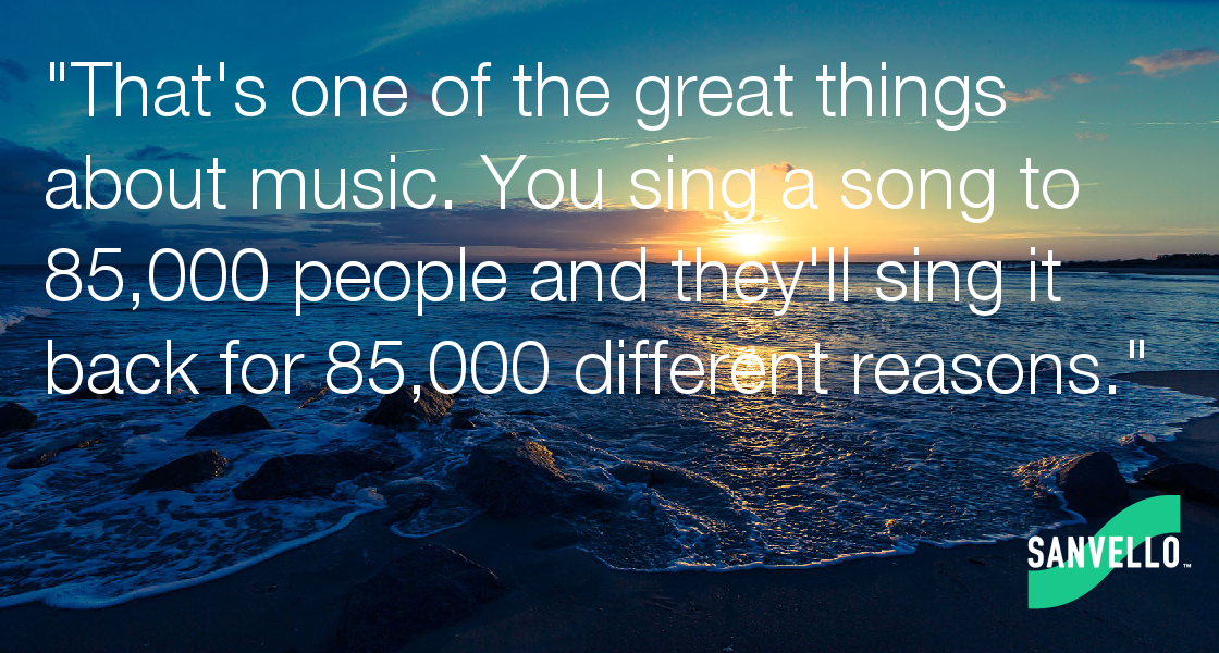 That's one of the great things about music  You sing a song to