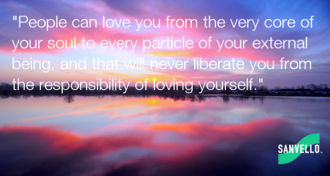 Image result for it will never liberate you from the responsibility of loving yourself