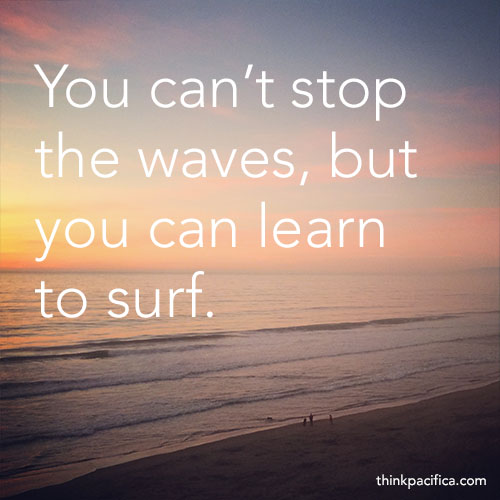 Anxiety Quote 5: You can't stop the waves, but you can learn to surf.